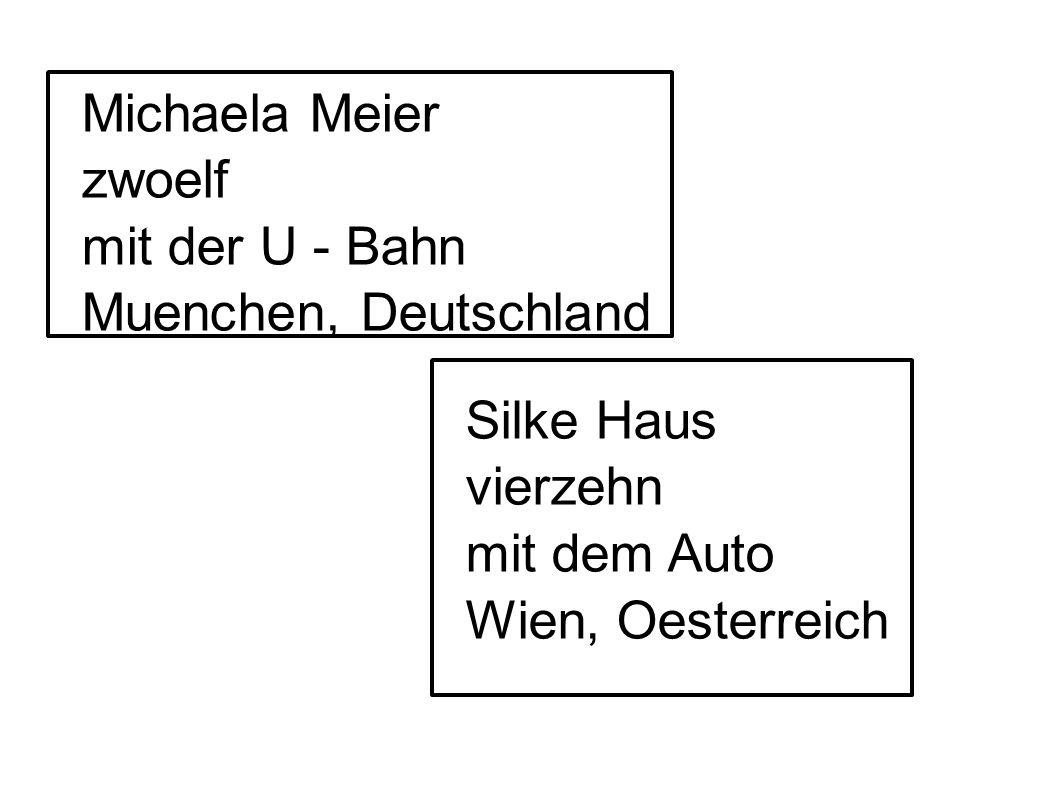 Michaela Meier zwoelf mit der U - Bahn Muenchen, Deutschland Silke Haus vierzehn mit dem Auto Wien, Oesterreich