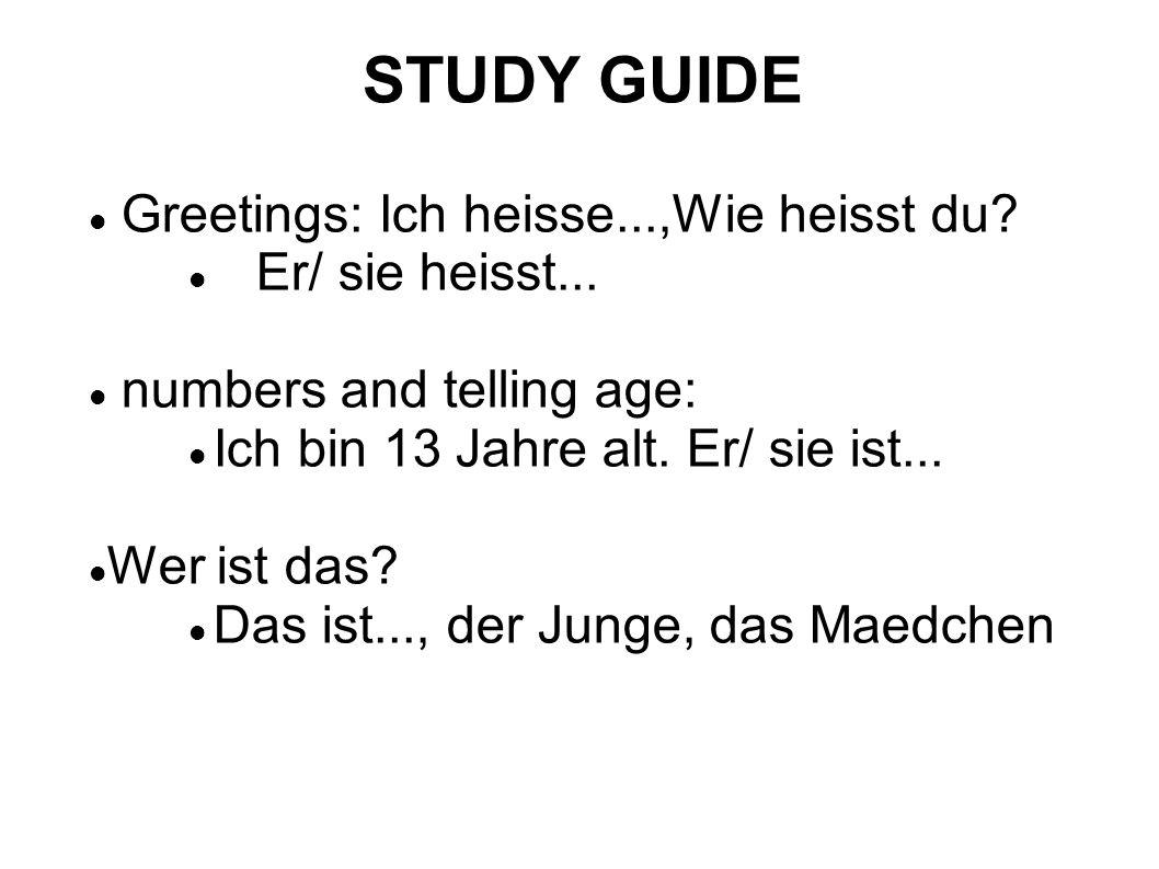 STUDY GUIDE Greetings: Ich heisse...,Wie heisst du.