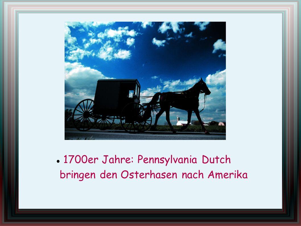 1700er Jahre: Pennsylvania Dutch bringen den Osterhasen nach Amerika