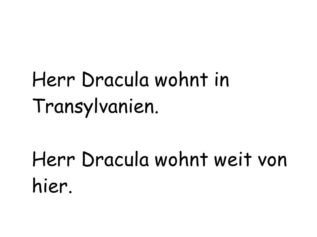 Herr Dracula wohnt in Transylvanien. Herr Dracula wohnt weit von hier.