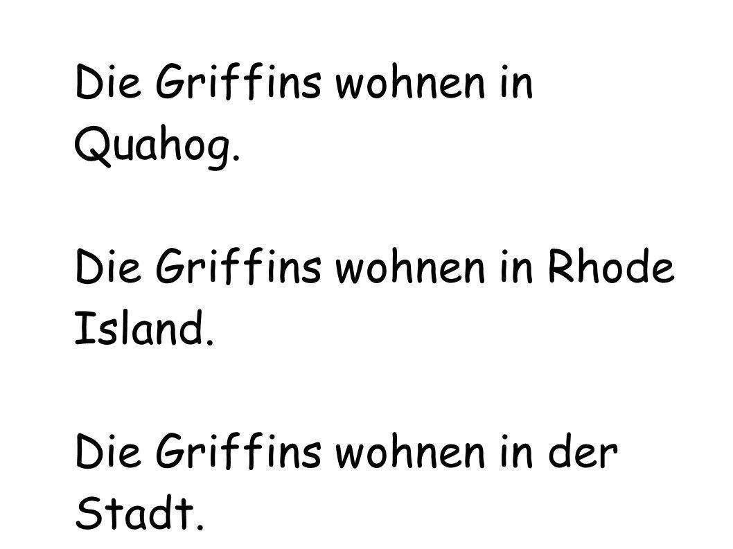 Die Griffins wohnen in Quahog. Die Griffins wohnen in Rhode Island. Die Griffins wohnen in der Stadt.