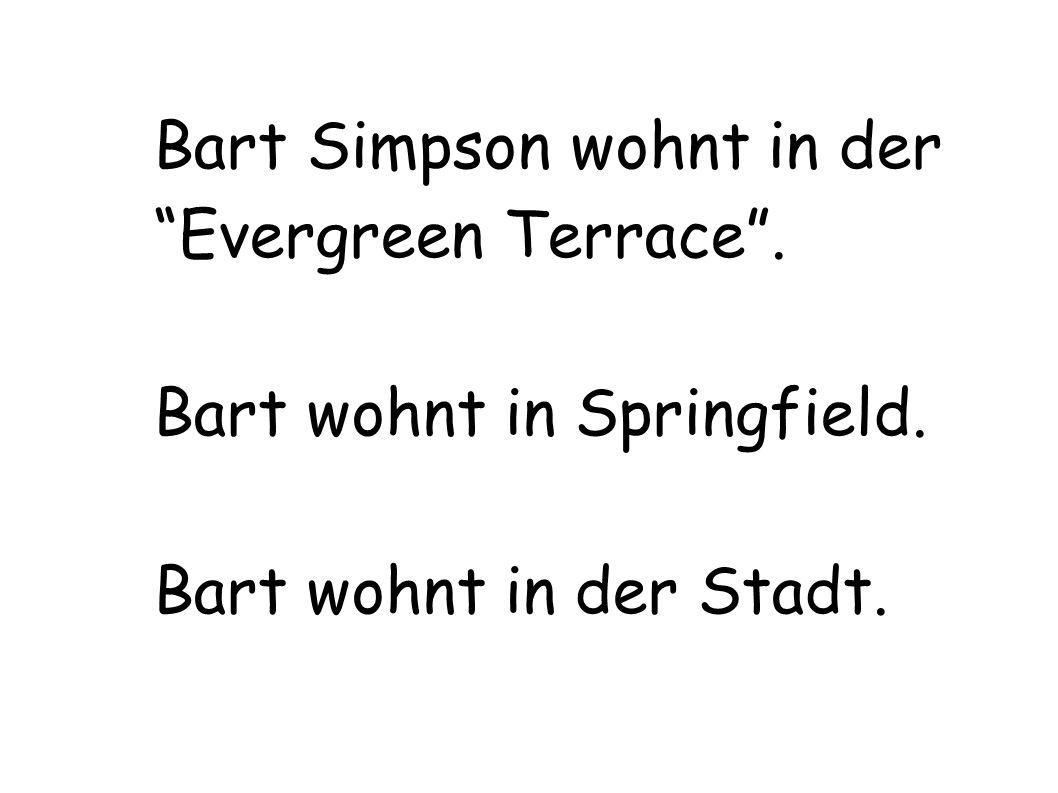 Bart Simpson wohnt in der Evergreen Terrace. Bart wohnt in Springfield. Bart wohnt in der Stadt.