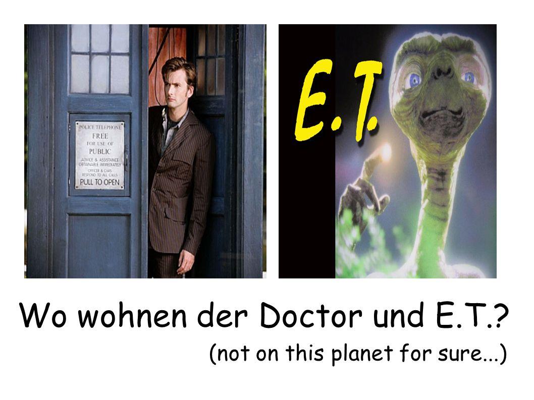 Der Doctor und E.T. wohnen weit von hier. Der Doctor und E.T. Wohnen nicht in der Stadt.