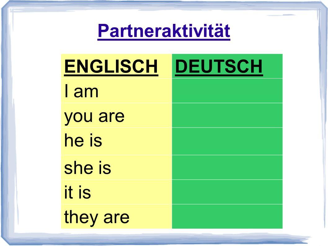 ENGLISCHDEUTSCH I amich bin you aredu bist he iser ist she issie ist it ises ist they aresie sind