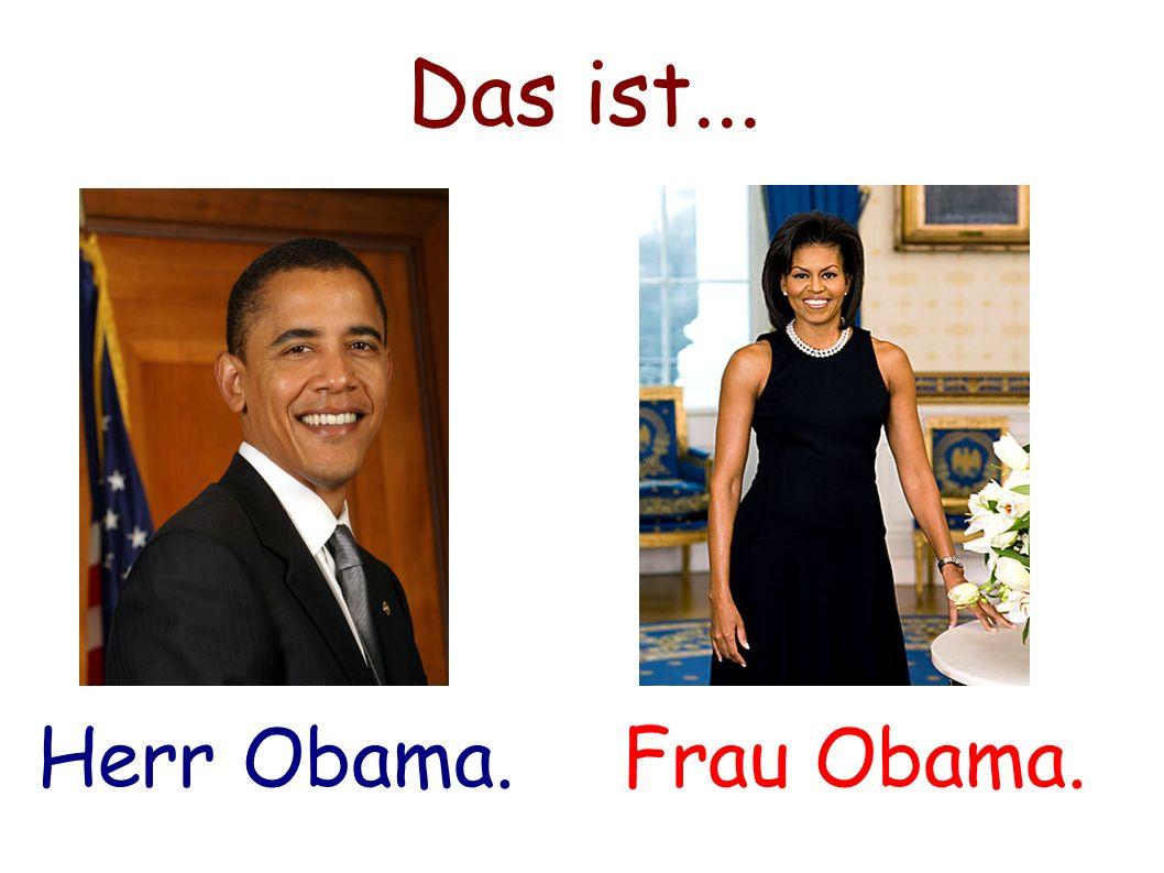 Das ist... Herr Obama.Frau Obama.