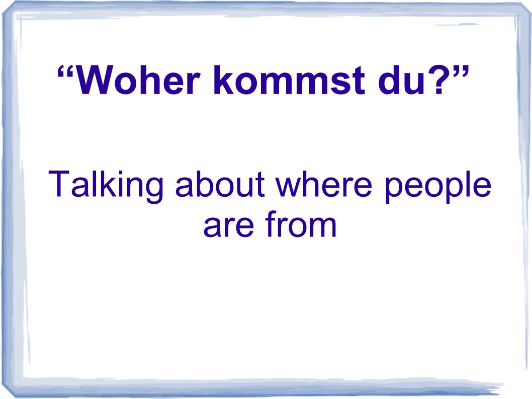 Woher kommst du Talking about where people are from
