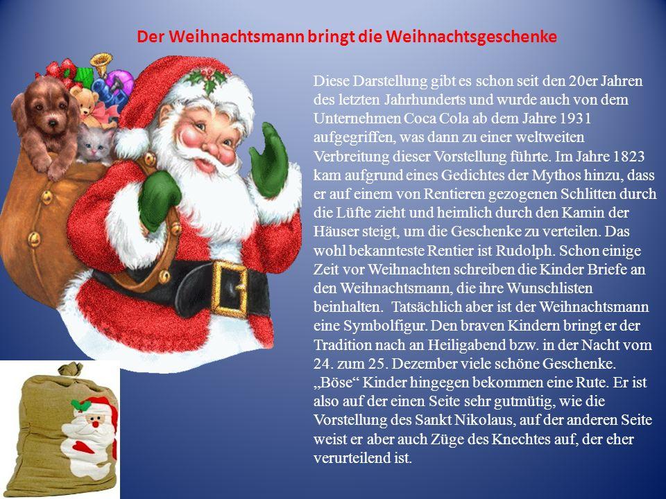 Der Weihnachtsmann bringt die Weihnachtsgeschenke Diese Darstellung gibt es schon seit den 20er Jahren des letzten Jahrhunderts und wurde auch von dem