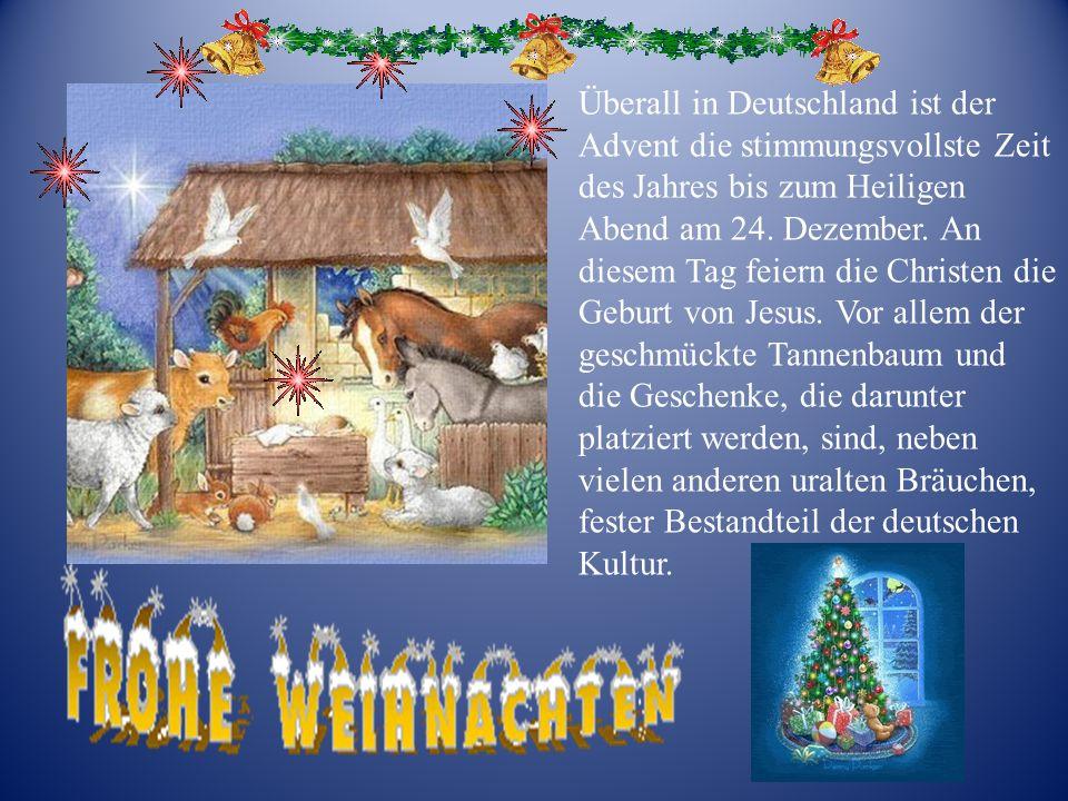 Überall in Deutschland ist der Advent die stimmungsvollste Zeit des Jahres bis zum Heiligen Abend am 24. Dezember. An diesem Tag feiern die Christen d