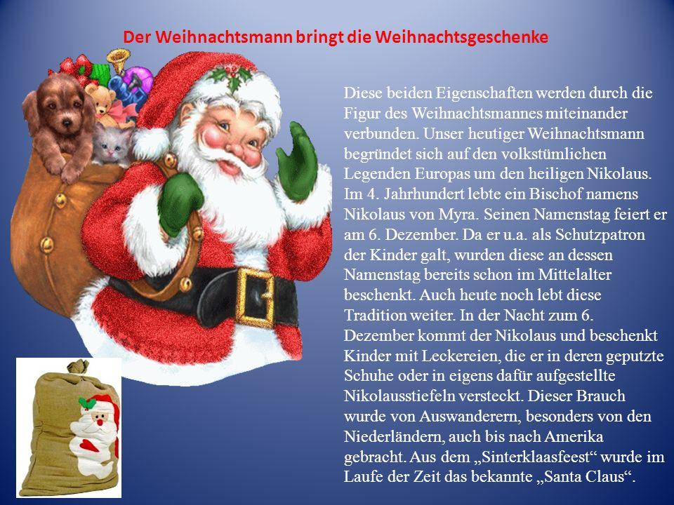 Der Weihnachtsmann bringt die Weihnachtsgeschenke Diese beiden Eigenschaften werden durch die Figur des Weihnachtsmannes miteinander verbunden. Unser