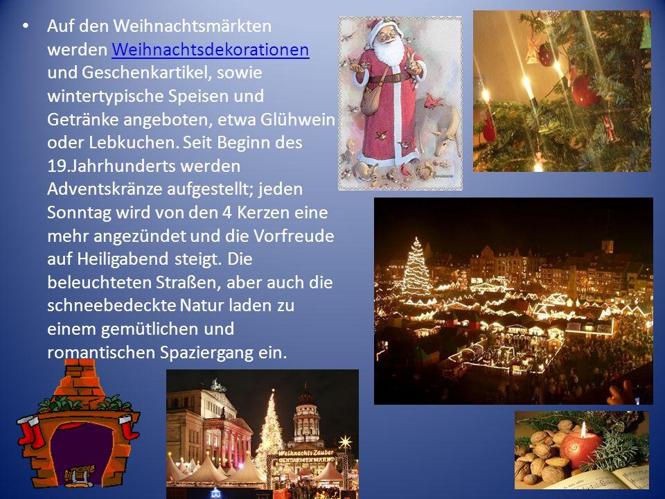 Auf den Weihnachtsmärkten werden Weihnachtsdekorationen und Geschenkartikel, sowie wintertypische Speisen und Getränke angeboten, etwa Glühwein oder L
