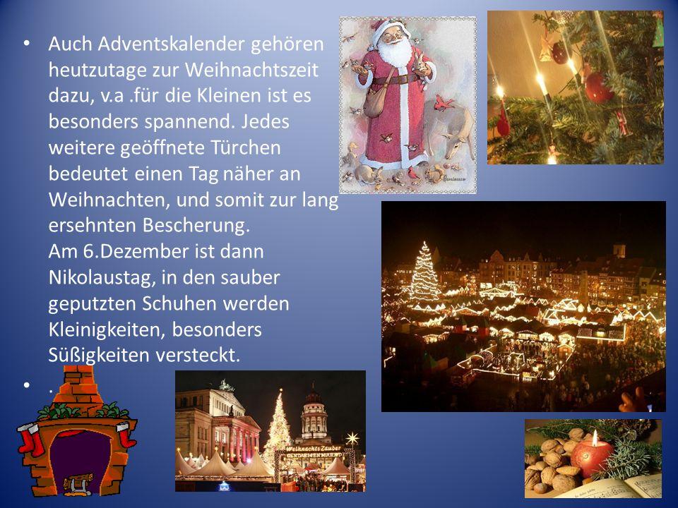Auch Adventskalender gehören heutzutage zur Weihnachtszeit dazu, v.a.für die Kleinen ist es besonders spannend. Jedes weitere geöffnete Türchen bedeut