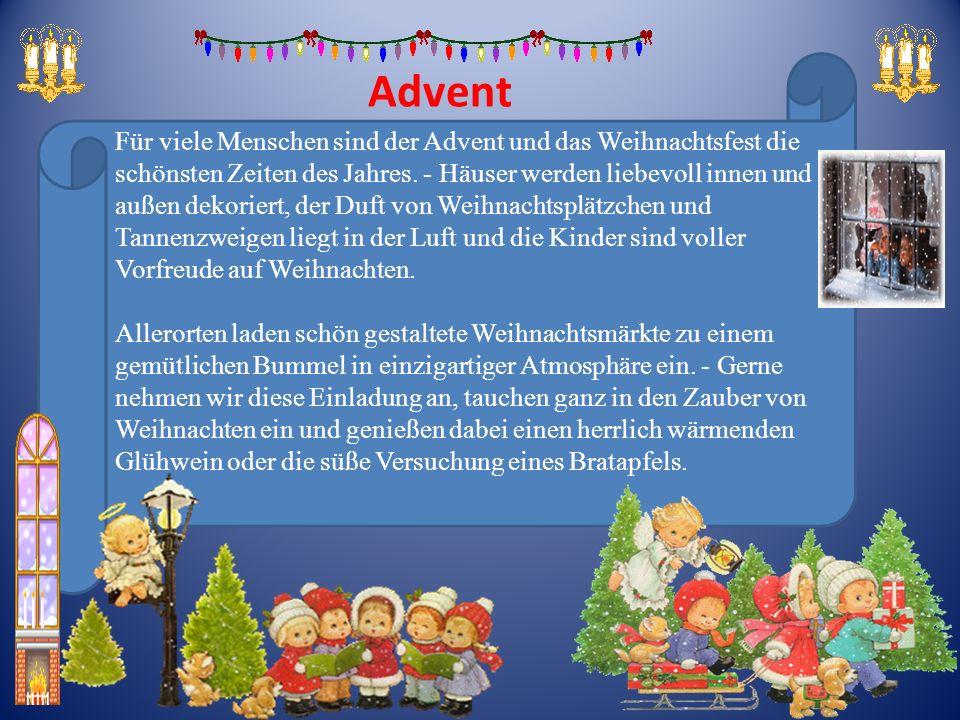 Advent Für viele Menschen sind der Advent und das Weihnachtsfest die schönsten Zeiten des Jahres. - Häuser werden liebevoll innen und außen dekoriert,