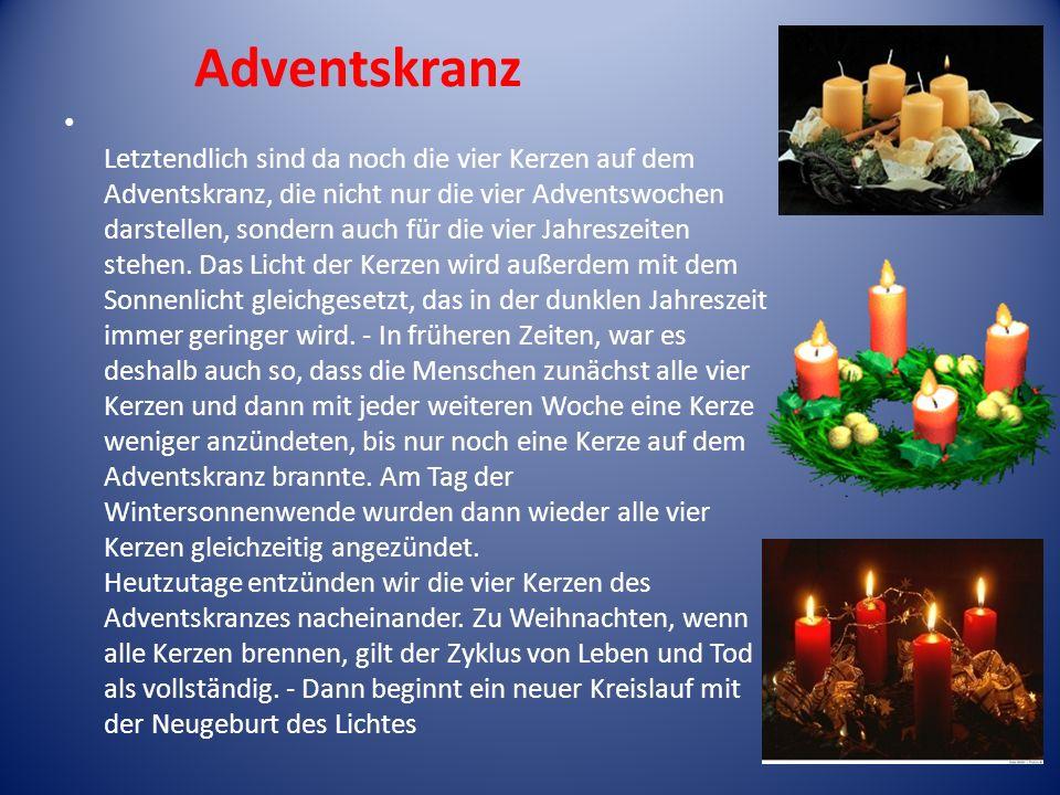 Adventskranz Letztendlich sind da noch die vier Kerzen auf dem Adventskranz, die nicht nur die vier Adventswochen darstellen, sondern auch für die vie