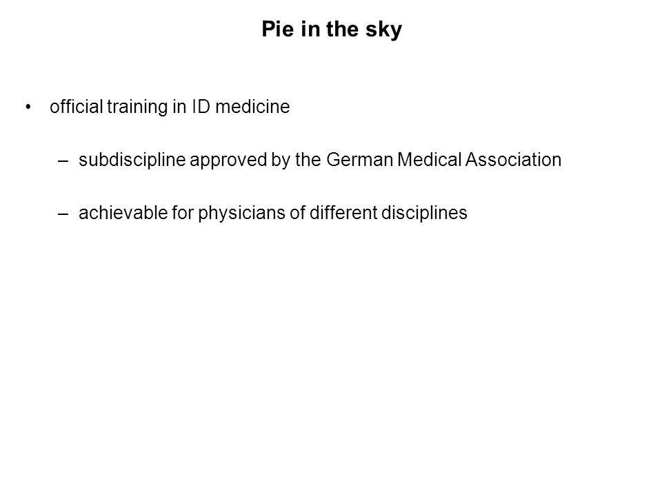 Pie in the sky official training in ID medicine – subdiscipline ID-medicine –1st step:basic course what a GP, but also gynecologist, ENT specialist, etc.