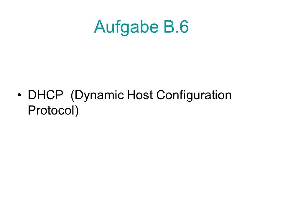 Aufgabe B.6 DHCP (Dynamic Host Configuration Protocol)