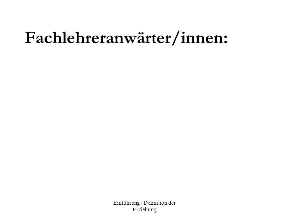 Einführung - Definition der Erziehung Fachlehreranwärter/innen: