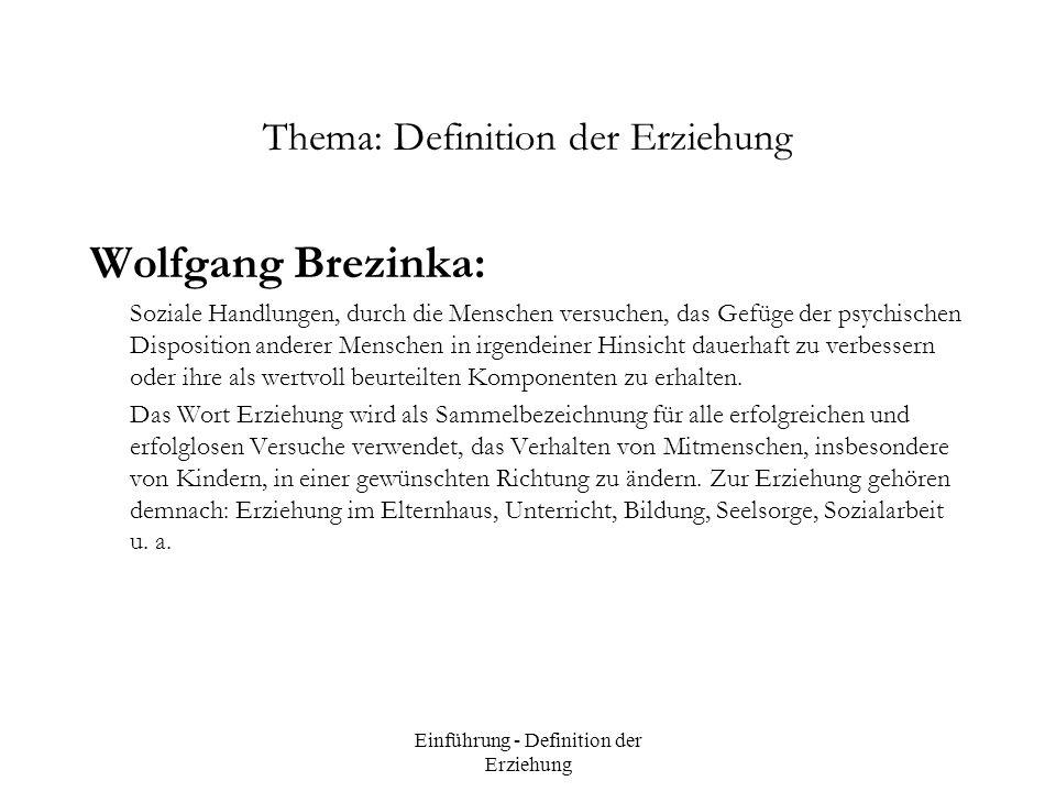 Einführung - Definition der Erziehung Thema: Definition der Erziehung Wolfgang Brezinka: Soziale Handlungen, durch die Menschen versuchen, das Gefüge