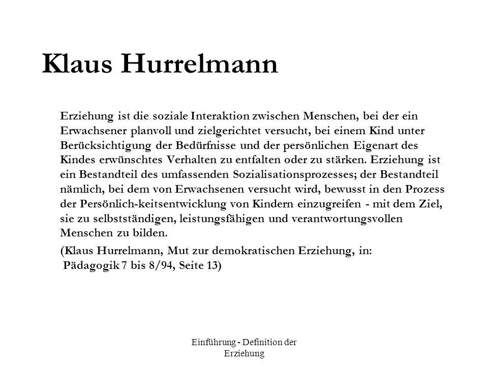 Einführung - Definition der Erziehung Klaus Hurrelmann Erziehung ist die soziale Interaktion zwischen Menschen, bei der ein Erwachsener planvoll und z