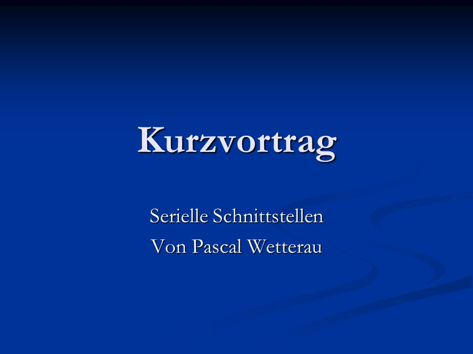 Kurzvortrag Serielle Schnittstellen Von Pascal Wetterau
