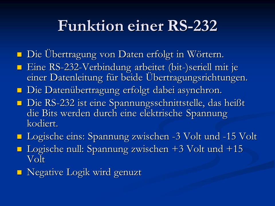 Funktion einer RS-232 Die Übertragung von Daten erfolgt in Wörtern. Die Übertragung von Daten erfolgt in Wörtern. Eine RS-232-Verbindung arbeitet (bit