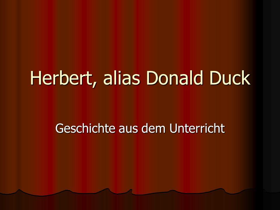 Herbert, alias Donald Duck Geschichte aus dem Unterricht