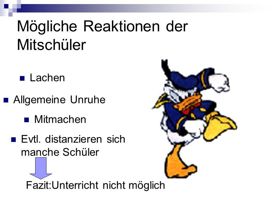 Mögliche Reaktionen der Mitschüler Lachen Allgemeine Unruhe Mitmachen Evtl.