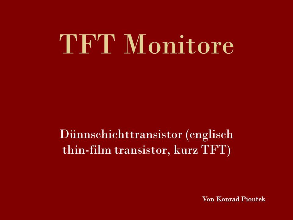 TFT Monitore Dünnschichttransistor (englisch thin-film transistor, kurz TFT) Von Konrad Piontek