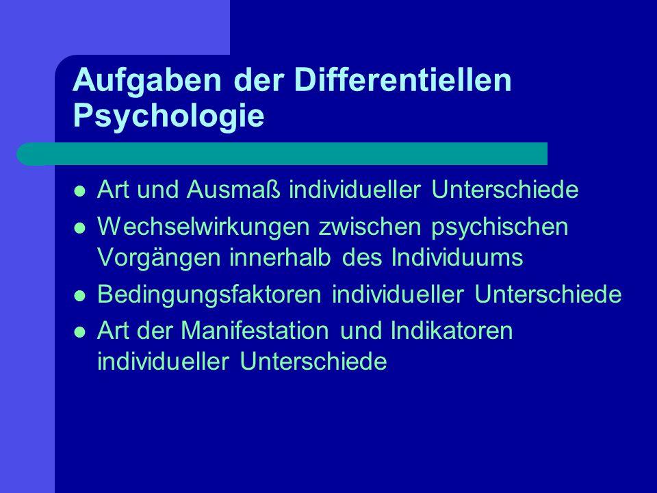 Aufgaben der Differentiellen Psychologie Art und Ausmaß individueller Unterschiede Wechselwirkungen zwischen psychischen Vorgängen innerhalb des Indiv