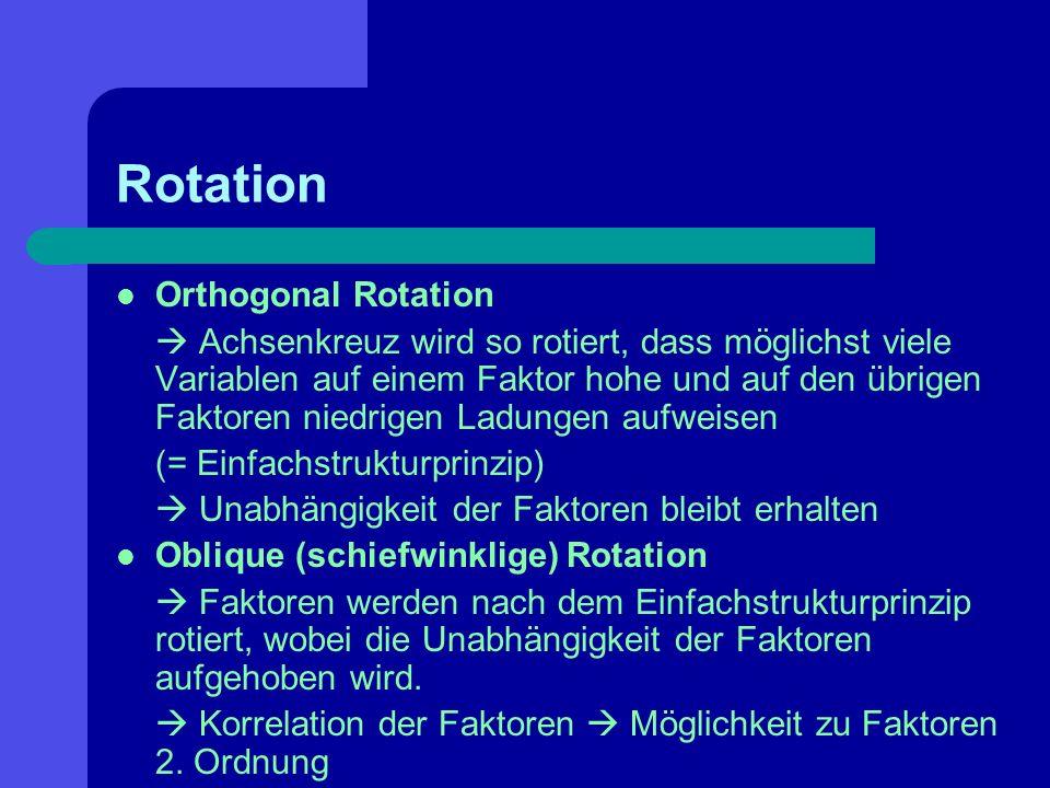 Rotation Orthogonal Rotation Achsenkreuz wird so rotiert, dass möglichst viele Variablen auf einem Faktor hohe und auf den übrigen Faktoren niedrigen
