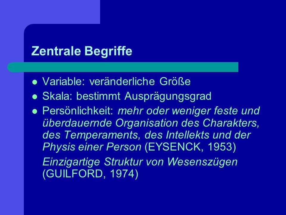 Zentrale Begriffe Variable: veränderliche Größe Skala: bestimmt Ausprägungsgrad Persönlichkeit: mehr oder weniger feste und überdauernde Organisation
