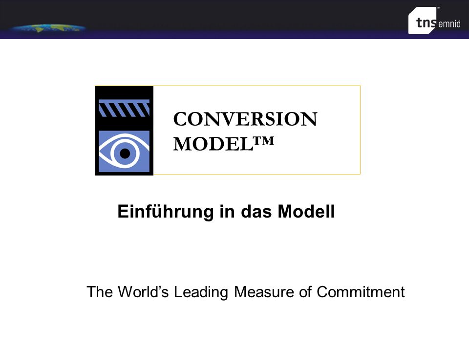 Einführung in das Modell CONVERSION MODEL The Worlds Leading Measure of Commitment