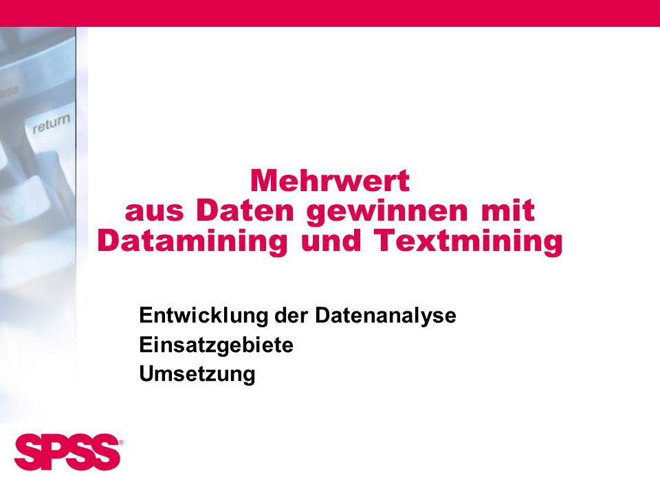Mehrwert aus Daten gewinnen mit Datamining und Textmining Entwicklung der Datenanalyse Einsatzgebiete Umsetzung