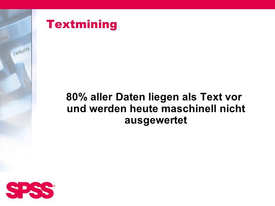 Textmining 80% aller Daten liegen als Text vor und werden heute maschinell nicht ausgewertet