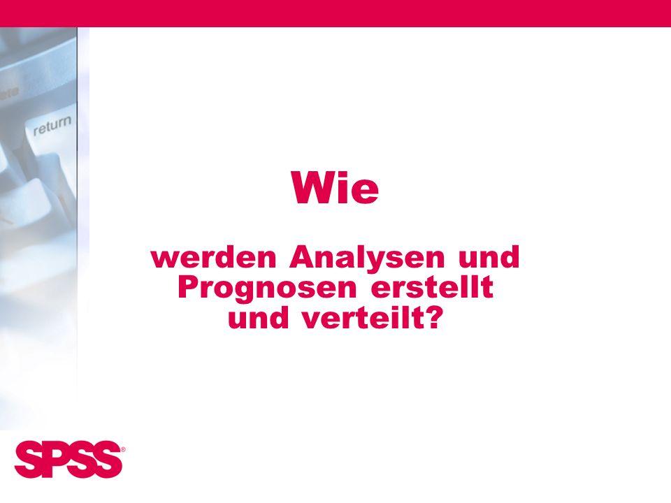 Wie werden Analysen und Prognosen erstellt und verteilt?