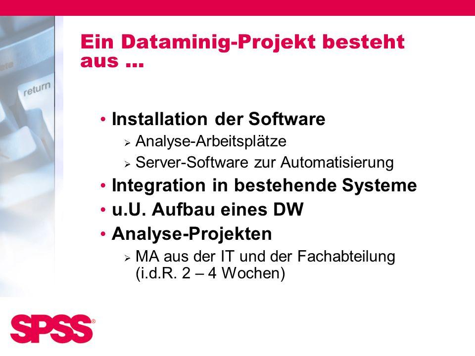Ein Dataminig-Projekt besteht aus... Installation der Software Analyse-Arbeitsplätze Server-Software zur Automatisierung Integration in bestehende Sys