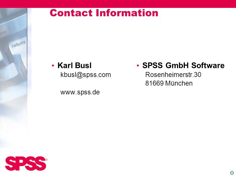 Contact Information Karl Busl kbusl@spss.com www.spss.de SPSS GmbH Software Rosenheimerstr.30 81669 München