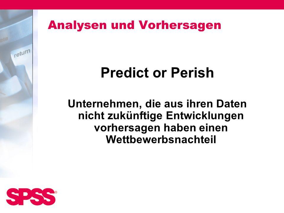 Analysen und Vorhersagen Predict or Perish Unternehmen, die aus ihren Daten nicht zukünftige Entwicklungen vorhersagen haben einen Wettbewerbsnachteil