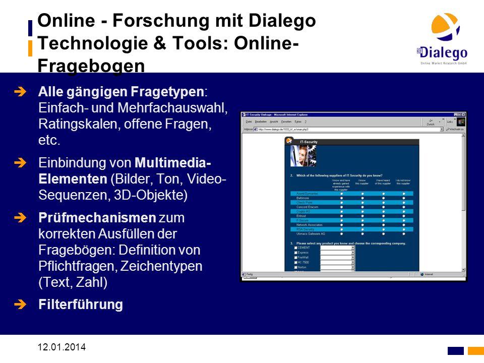 12.01.2014 Online - Forschung mit Dialego Technologie & Tools: Online- Fragebogen Alle gängigen Fragetypen: Einfach- und Mehrfachauswahl, Ratingskalen, offene Fragen, etc.
