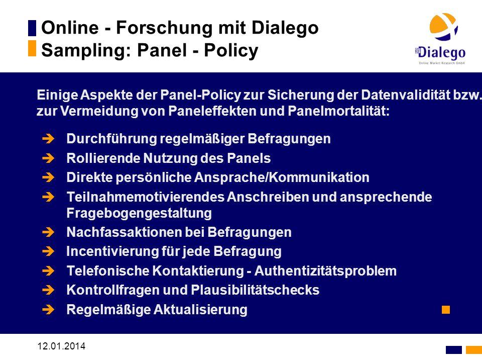 12.01.2014 Online - Forschung mit Dialego Sampling: Panel - Policy Durchführung regelmäßiger Befragungen Rollierende Nutzung des Panels Direkte persön