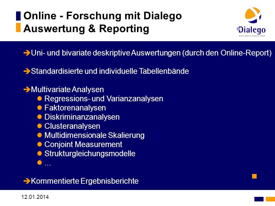 12.01.2014 Online - Forschung mit Dialego Auswertung & Reporting Uni- und bivariate deskriptive Auswertungen (durch den Online-Report) Standardisierte