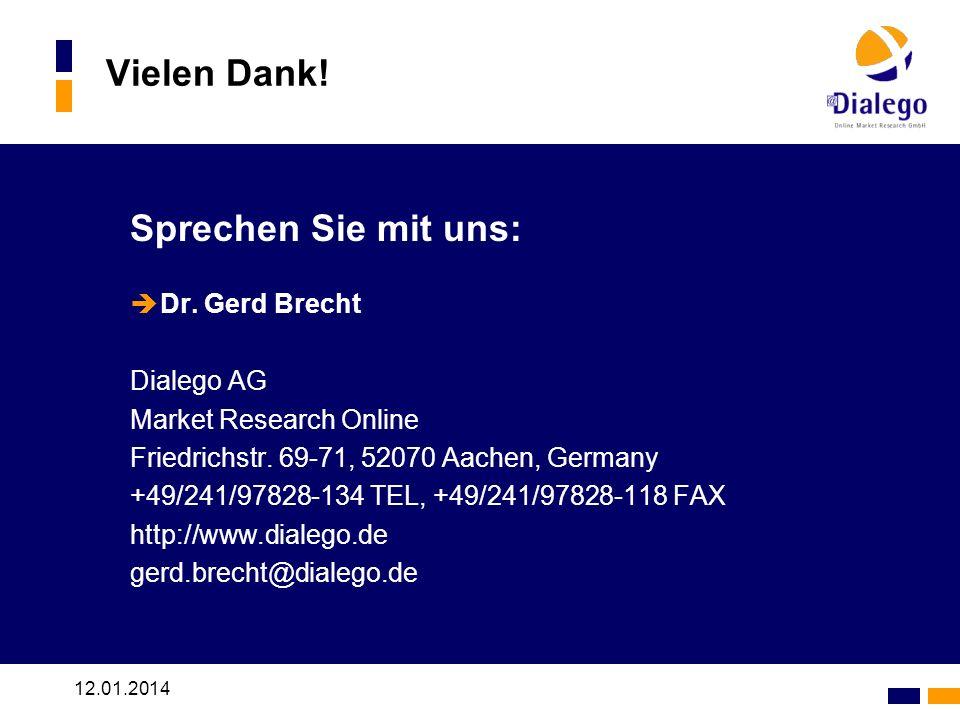 12.01.2014 Vielen Dank! Sprechen Sie mit uns: Dr. Gerd Brecht Dialego AG Market Research Online Friedrichstr. 69-71, 52070 Aachen, Germany +49/241/978