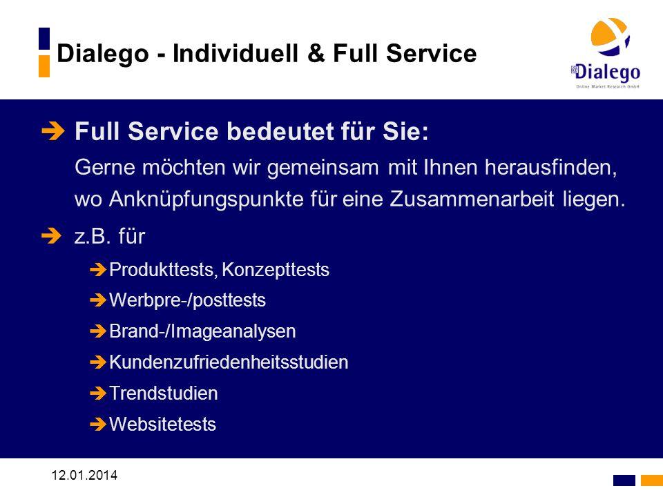 12.01.2014 Dialego - Individuell & Full Service Full Service bedeutet für Sie: Gerne möchten wir gemeinsam mit Ihnen herausfinden, wo Anknüpfungspunkte für eine Zusammenarbeit liegen.