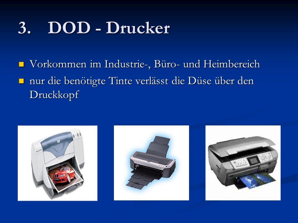 3. DOD - Drucker Vorkommen im Industrie-, Büro- und Heimbereich Vorkommen im Industrie-, Büro- und Heimbereich nur die benötigte Tinte verlässt die Dü