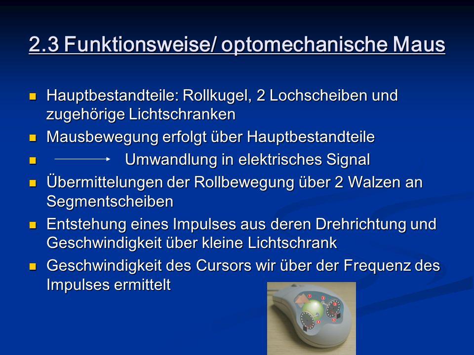 2.3 Funktionsweise/ optomechanische Maus Hauptbestandteile: Rollkugel, 2 Lochscheiben und zugehörige Lichtschranken Hauptbestandteile: Rollkugel, 2 Lo