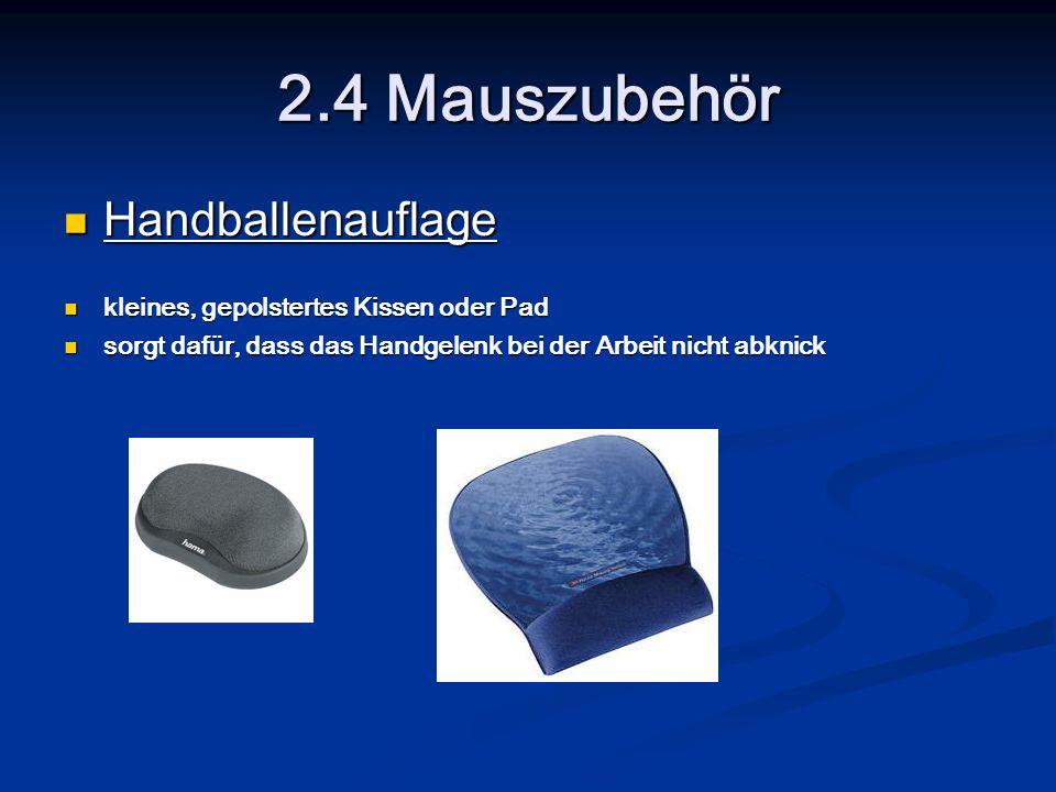 2.4 Mauszubehör Handballenauflage Handballenauflage kleines, gepolstertes Kissen oder Pad kleines, gepolstertes Kissen oder Pad sorgt dafür, dass das