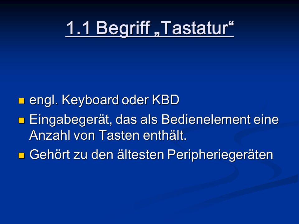1.1 Begriff Tastatur engl. Keyboard oder KBD engl. Keyboard oder KBD Eingabegerät, das als Bedienelement eine Anzahl von Tasten enthält. Eingabegerät,