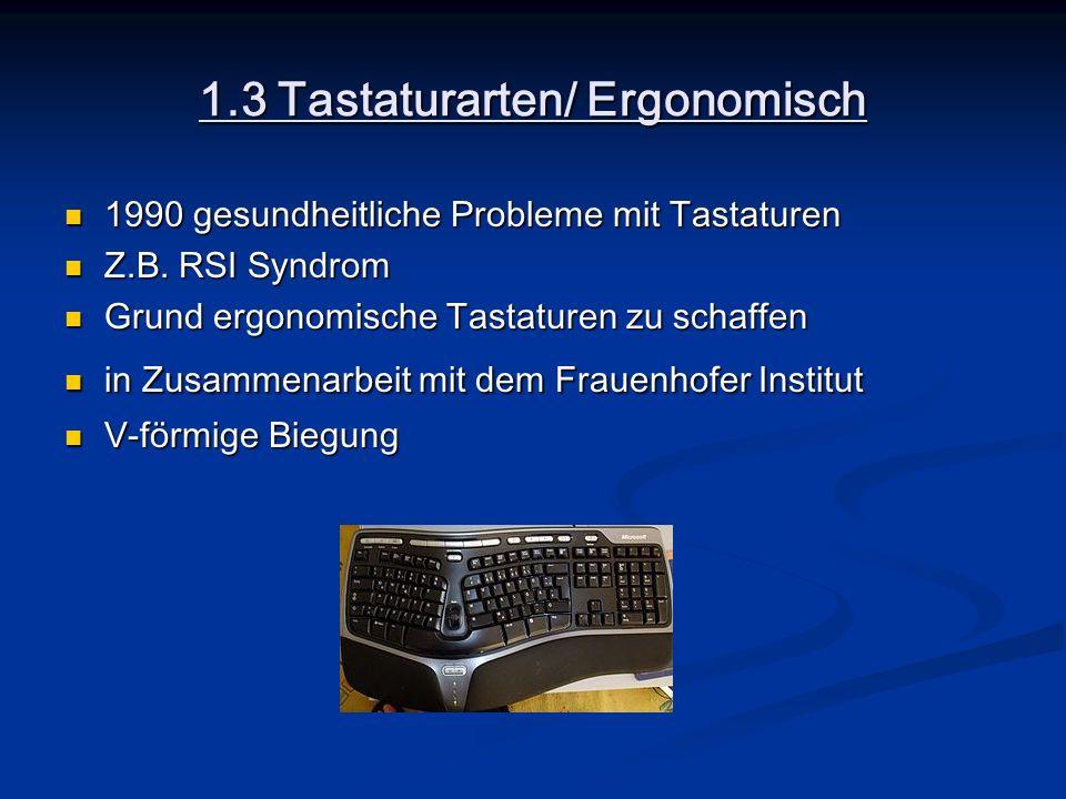 1.3 Tastaturarten/ Ergonomisch 1990 gesundheitliche Probleme mit Tastaturen 1990 gesundheitliche Probleme mit Tastaturen Z.B. RSI Syndrom Z.B. RSI Syn
