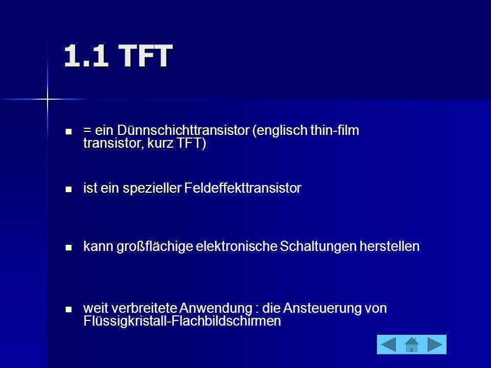 1.1 TFT = ein Dünnschichttransistor (englisch thin-film transistor, kurz TFT) = ein Dünnschichttransistor (englisch thin-film transistor, kurz TFT) is
