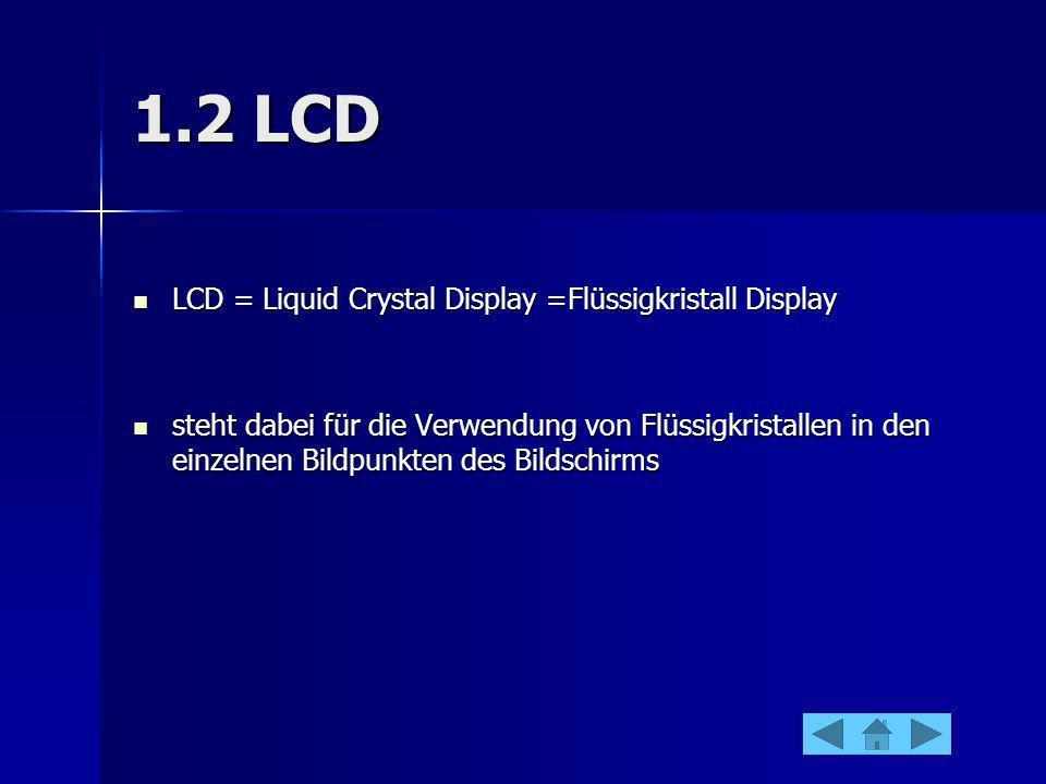 1.2 LCD LCD = Liquid Crystal Display =Flüssigkristall Display LCD = Liquid Crystal Display =Flüssigkristall Display steht dabei für die Verwendung von