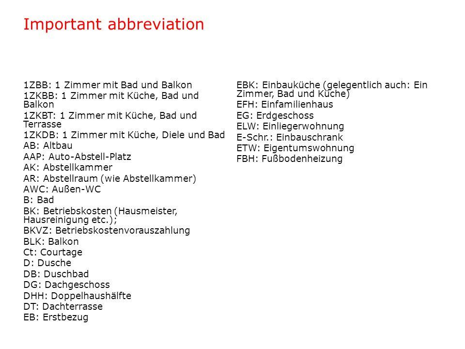 Important abbreviation 1ZBB: 1 Zimmer mit Bad und Balkon 1ZKBB: 1 Zimmer mit Küche, Bad und Balkon 1ZKBT: 1 Zimmer mit Küche, Bad und Terrasse 1ZKDB: